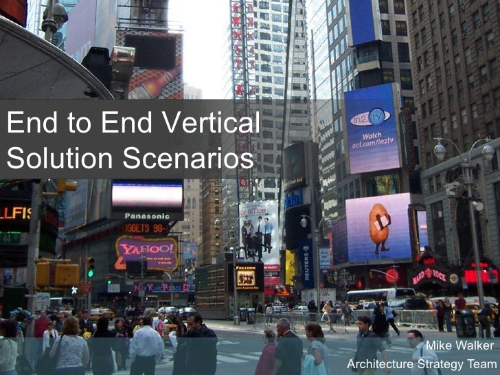 Mike Walker  Architecture Strategy Team End to End Vertical Solution Scenarios