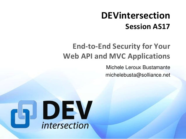 DEVintersection Session AS17  End-to-End Security for Your Web API and MVC Applications Michele Leroux Bustamante micheleb...