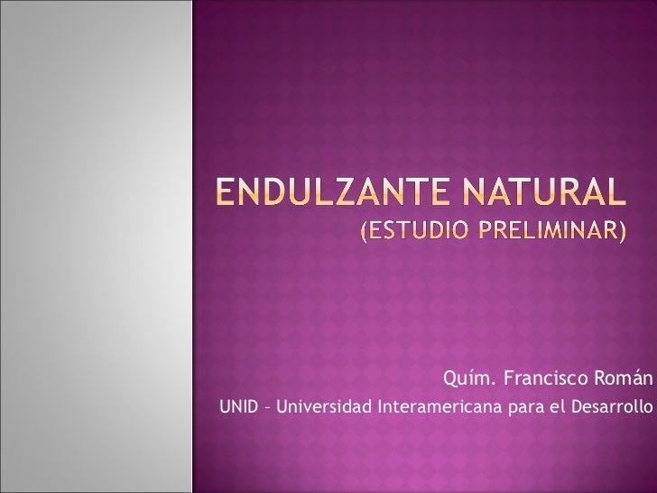 Quím. Francisco Román UNID – Universidad Interamericana para el Desarrollo