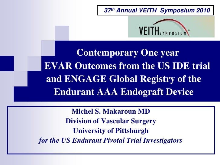37th Annual VEITH  Symposium 2010 <br />Contemporary One year    EVAR Outcomes from the US IDE trial and ENGAGE Global Reg...