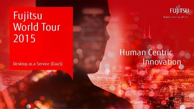 0INTERNAL USE ONLYINTERNAL USE ONLY Copyright 2015 FUJITSU Human Centric Innovation Fujitsu World Tour 2015 Desktop as a S...