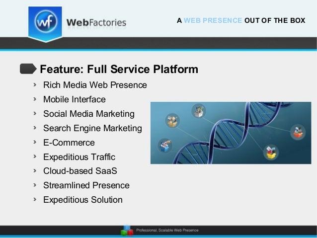 Feature: Full Service PlatformRich Media Web PresenceMobile InterfaceSocial Media MarketingSearch Engine MarketingE-Commer...