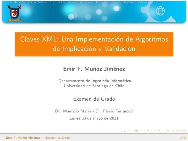 Introducci´on Marco Te´orico Implicaci´on Validaci´on Covers Experimentos Conclusiones Referencias Claves XML: Una Impleme...