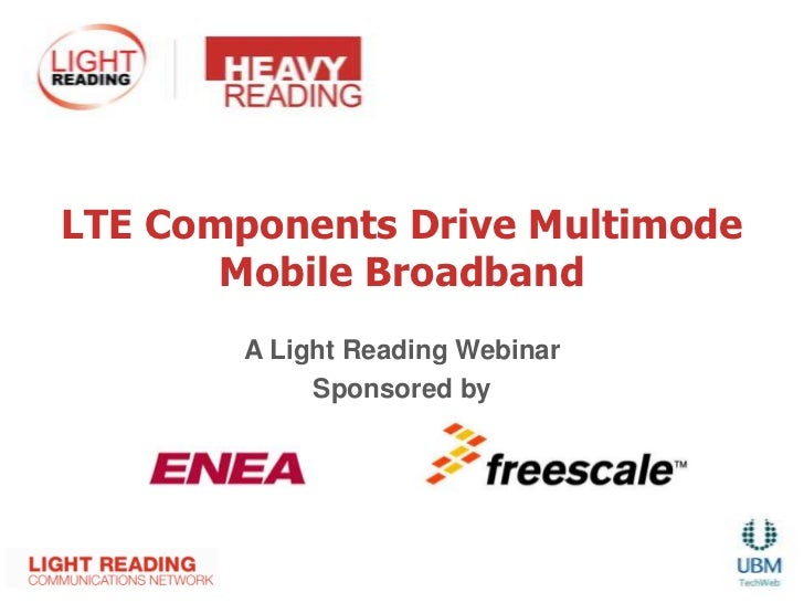 LTE Components Drive Multimode       Mobile Broadband        A Light Reading Webinar             Sponsored by