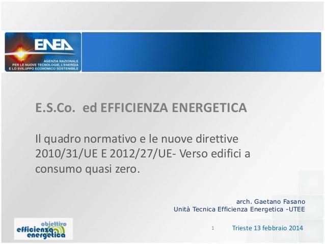 E.S.Co. ed EFFICIENZA ENERGETICA Il quadro normativo e le nuove direttive 2010/31/UE E 2012/27/UE- Verso edifici a consumo...