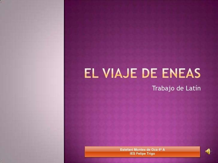 EL VIAJE DE ENEAS<br />Trabajo de Latín<br />Estefani Montes de Oca 4º AIES Felipe Trigo<br />