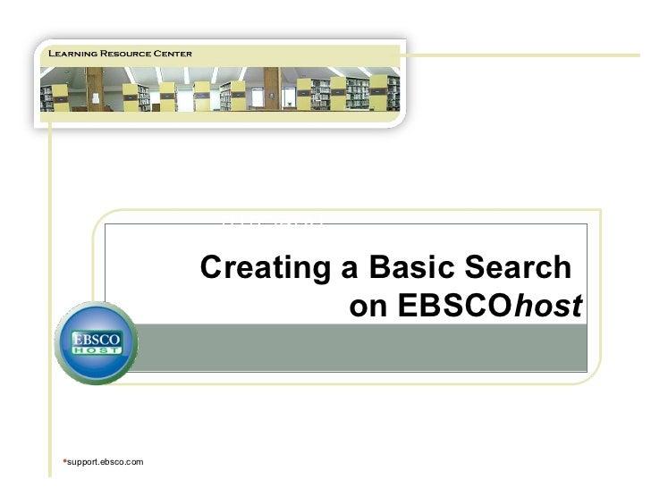 TUTORIAL <ul><li>support.ebsco.com </li></ul>Creating a Basic Search  on EBSCO host