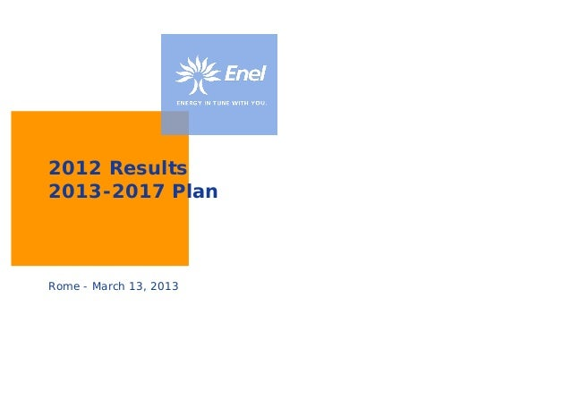 Enel SpA                        Investor Relations2012 Results2013-2017 PlanRome - March 13, 2013