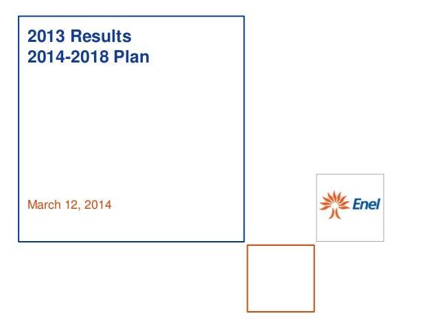 Enel 2013 Results. 2014-2018 Plan
