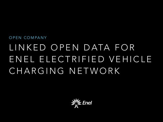 O P E N C O M PA N Y  L I N K E D O P E N D ATA F O R ENEL ELECTRIFIED VEHICLE CHARGING NETWORK