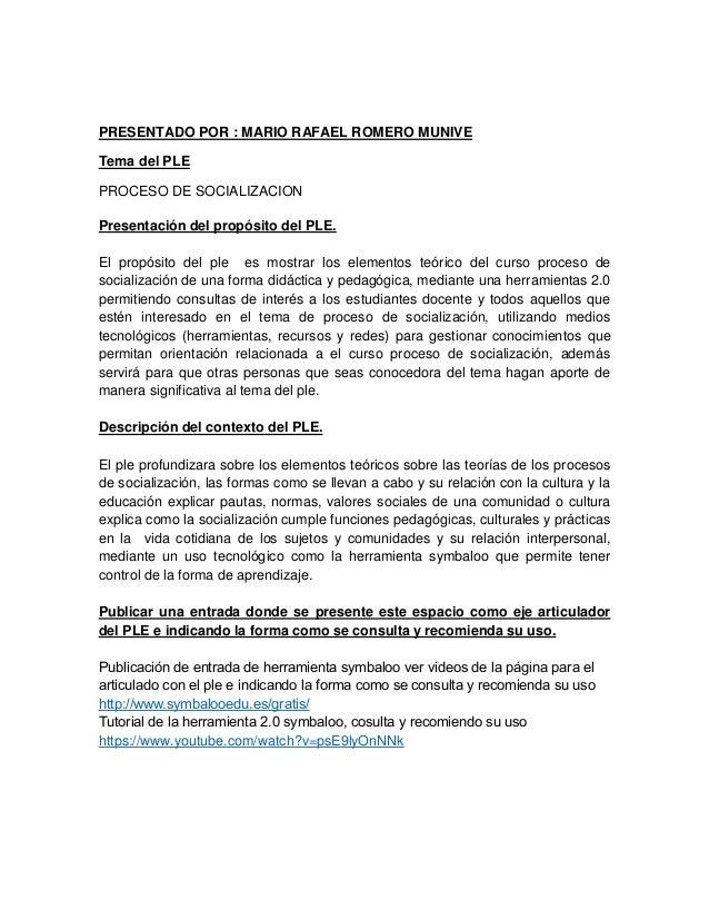 PRESENTADO POR : MARIO RAFAEL ROMERO MUNIVE  Tema del PLE  PROCESO DE SOCIALIZACION  Presentación del propósito del PLE.  ...