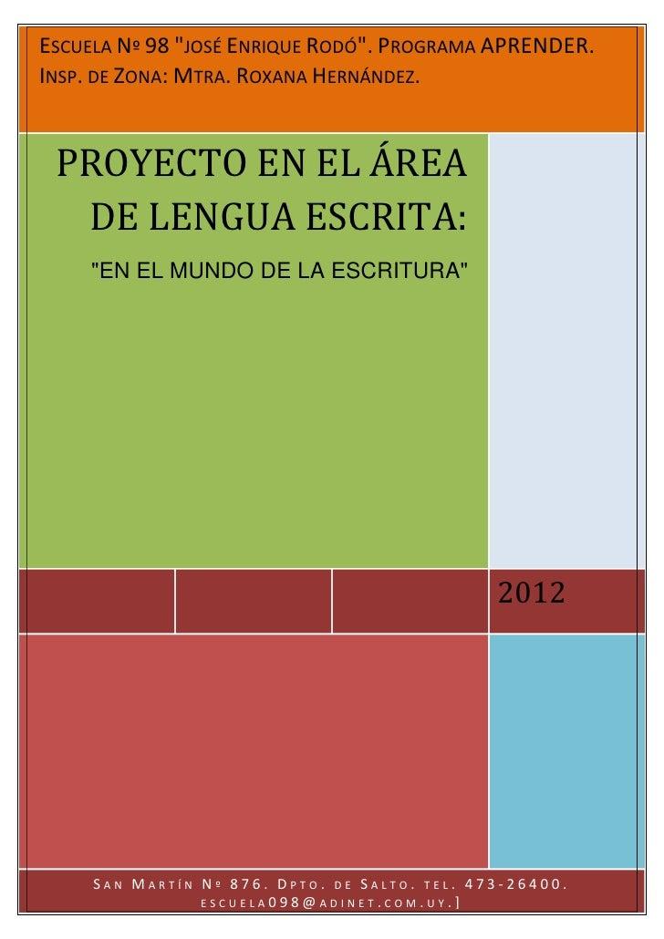 """ESCUELA Nº 98 """"JOSÉ ENRIQUE RODÓ"""". PROGRAMA APRENDER.            PROYECTO EN EL ÁREA DE LENGUA ESCRITA:INSP. DE ZONA: MTRA..."""