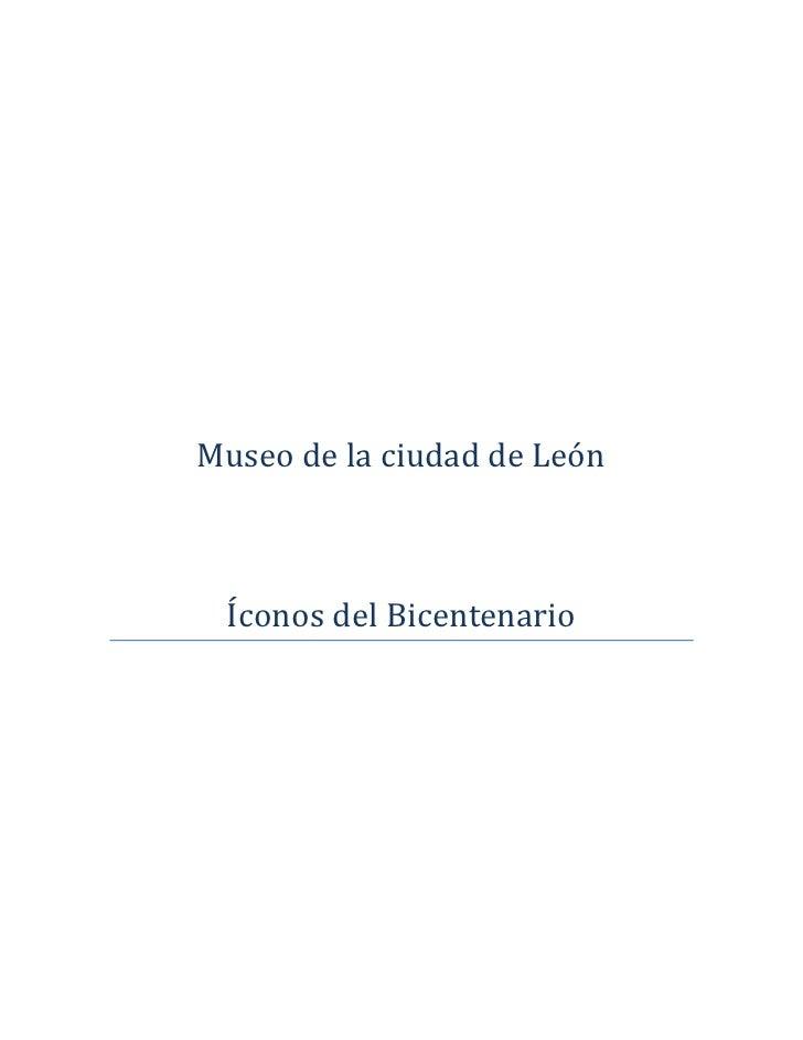 Museo de la ciudad de León<br />Íconos del Bicentenario<br />En el Museo de la ciudad de León (Hnos. Aldama 136 centro) se...