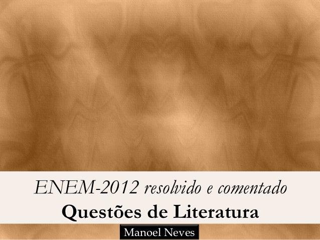 ENEM-2012 resolvido e comentado  Questões de Literatura           Manoel Neves