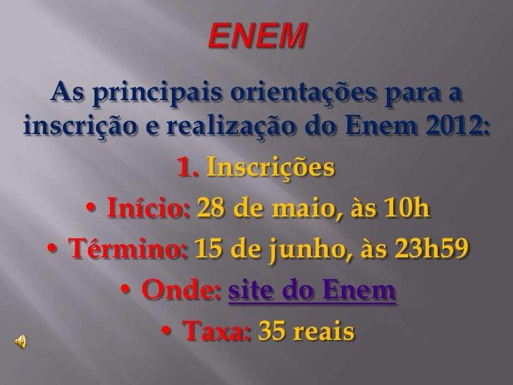 As principais orientações para ainscrição e realização do Enem 2012:             1. Inscrições     • Início: 28 de maio, à...