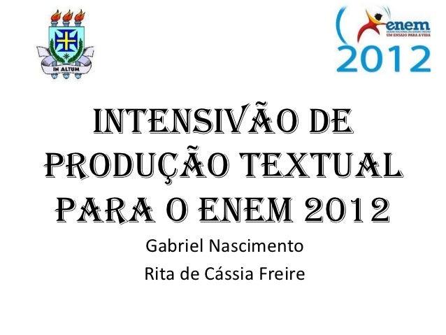 Intensivão deProdução Textual para o ENEM 2012    Gabriel Nascimento    Rita de Cássia Freire