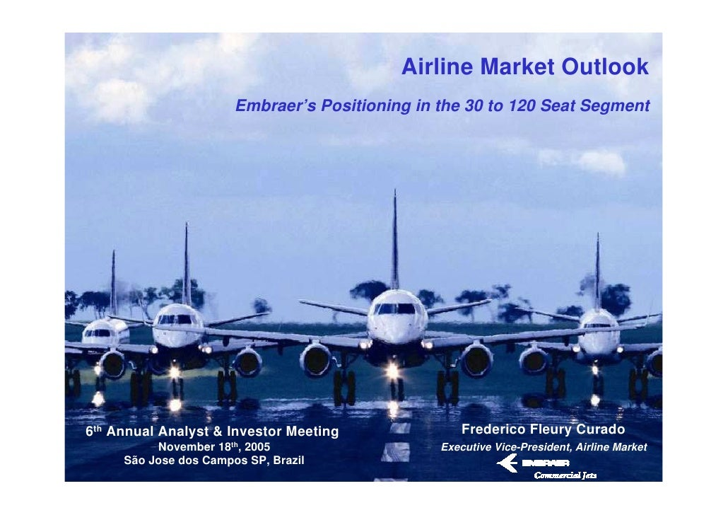 Airline Market Outlook                        Embraer's Positioning in the 30 to 120 Seat Segment     6th Annual Analyst &...
