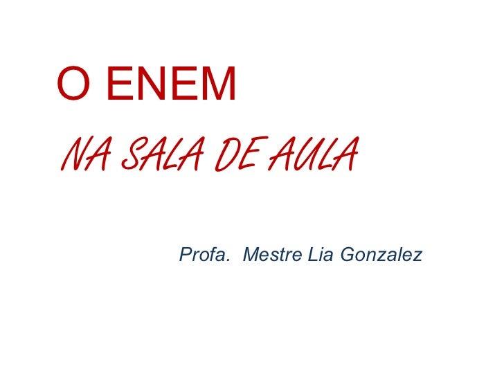 O ENEM Profa.  Mestre Lia Gonzalez NA SALA DE AULA