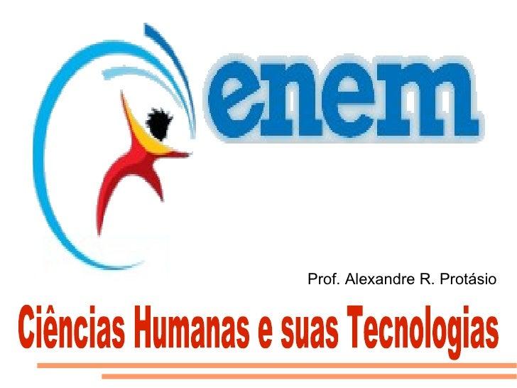 Ciências Humanas e suas Tecnologias Prof. Alexandre R. Protásio