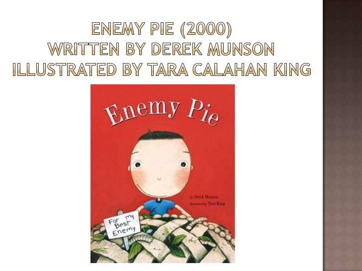 Enemy Pie (2000)Written by Derek MunsonIllustrated by Tara Calahan King<br />