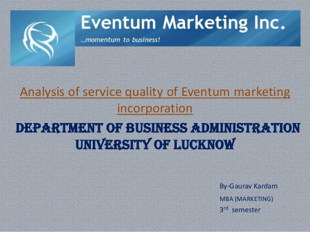 Analysis of service quality of Eventum marketing                  incorporationDEPARTMENT OF BUSINESS ADMINISTRATION      ...