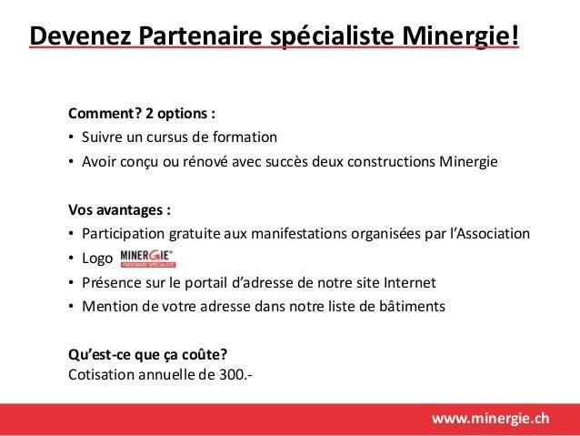 www.minergie.ch Devenez Partenaire spécialiste Minergie! Comment? 2 options : • Suivre un cursus de formation • Avoir conç...