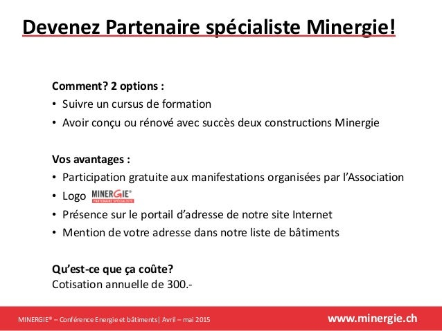 MINERGIE® – Conférence Energie et bâtiments| Avril – mai 2015 www.minergie.ch Devenez Partenaire spécialiste Minergie! Com...