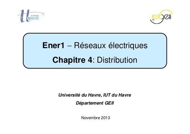 Chapitre 4 − Distribution Page 1 / 49 Novembre 2013 Ener1 − Réseaux électriques Chapitre 4: Distribution Université du Hav...