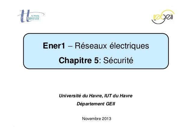 Chapitre 5 − Sécurité Page 1 / 84 Novembre 2013 Ener1 − Réseaux électriques Chapitre 5: Sécurité Université du Havre, IUT ...