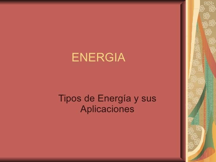 ENERGIA Tipos de Energía y sus Aplicaciones