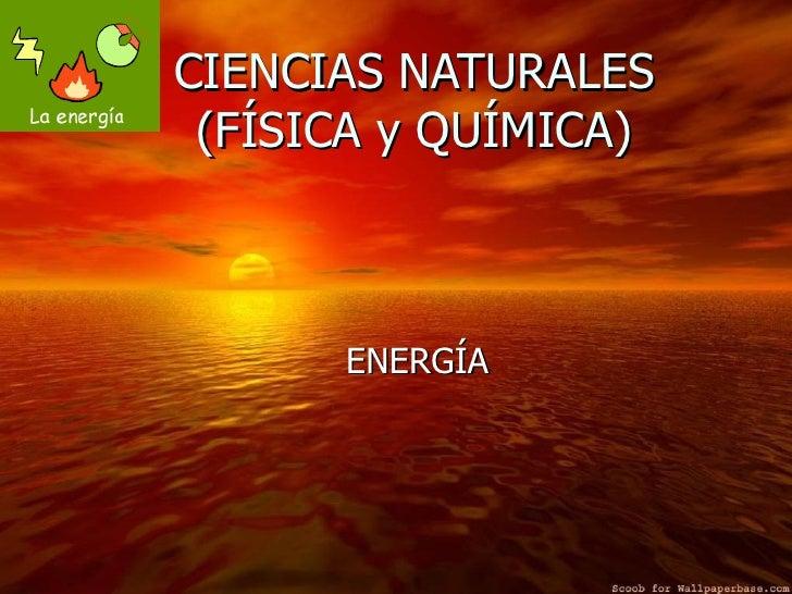 CIENCIAS NATURALES (FÍSICA y QUÍMICA)      ENERGÍA