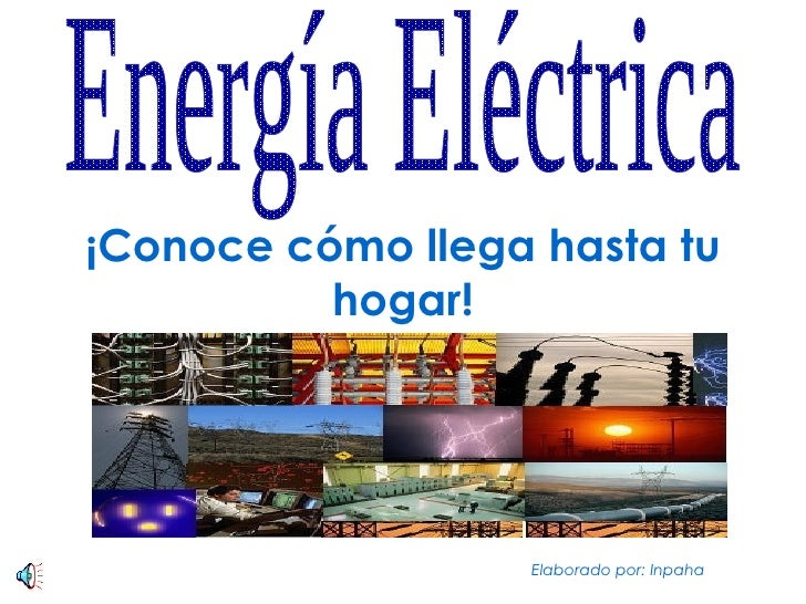 ¡Conoce cómo llega hasta tu hogar! Energía Eléctrica Elaborado por: Inpaha