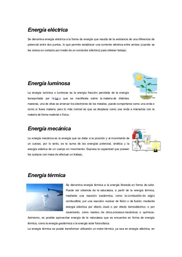 Energía eléctrica Se denomina energía eléctrica a la forma de energía que resulta de la existencia de una diferencia de po...