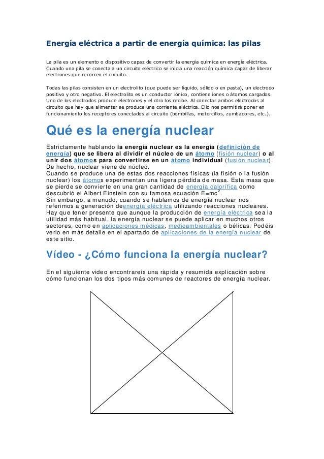Energía eléctrica a partir de energía química: las pilas La pila es un elemento o dispositivo capaz de convertir la energí...