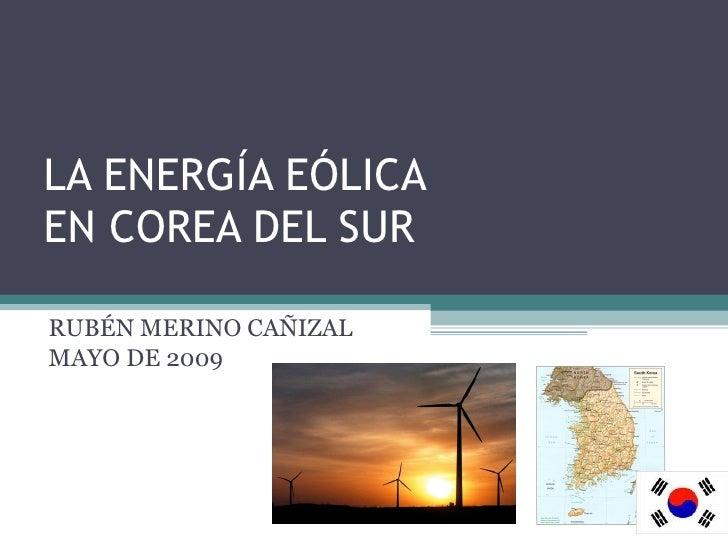LA ENERGÍA EÓLICA  EN COREA DEL SUR RUBÉN MERINO CAÑIZAL MAYO DE 2009