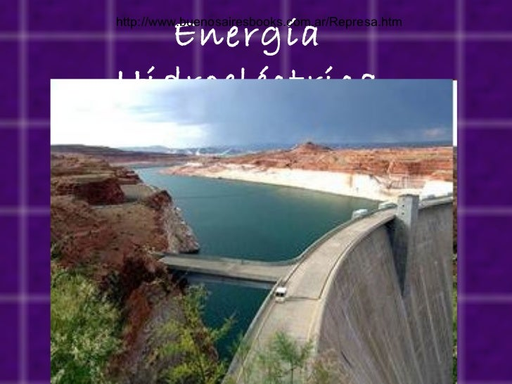 Energía Hidroeléctrica http://www.buenosairesbooks.com.ar/Represa.htm