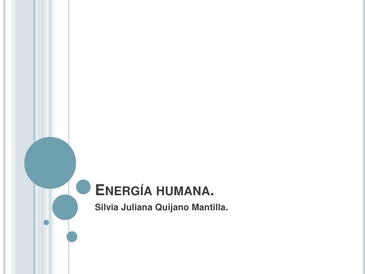 ENERGÍA HUMANA.Silvia Juliana Quijano Mantilla.