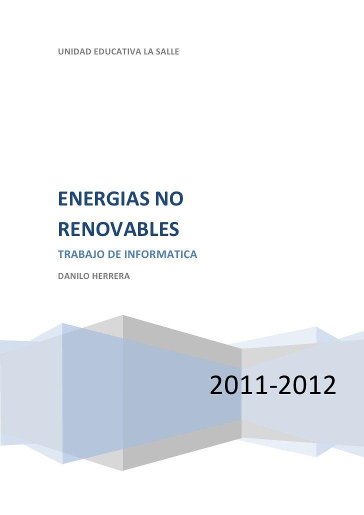 UNIDAD EDUCATIVA LA SALLEENERGIAS NORENOVABLESTRABAJO DE INFORMATICADANILO HERRERA                            2011-2012