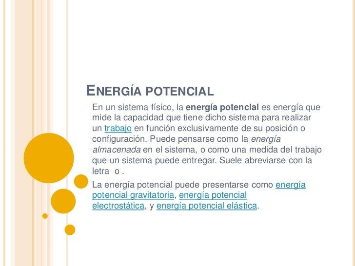 ENERGÍA POTENCIALEn un sistema físico, la energía potencial es energía quemide la capacidad que tiene dicho sistema para r...