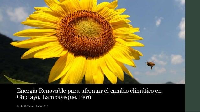 Energía Renovable para afrontar el cambio climático en Chiclayo. Lambayeque. Perú. Pablo Molinero. Julio 2015.