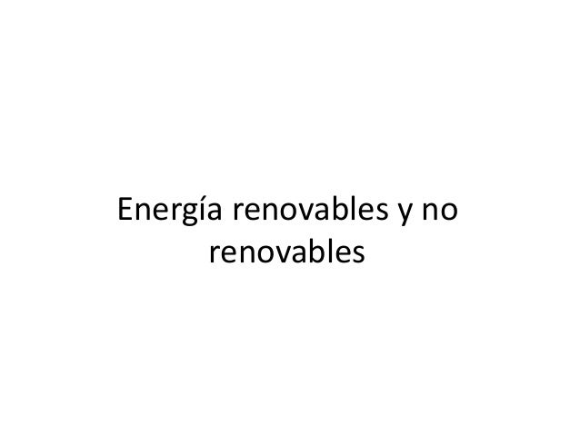 Energía renovables y no renovables  ana castro
