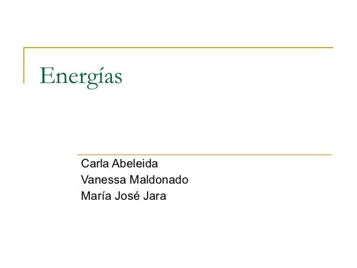 Energías Carla Abeleida Vanessa Maldonado María José Jara