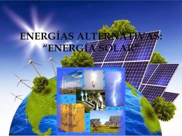"""ENERGÍAS ALTERNATIVAS: """"ENERGÍA SOLAR"""""""