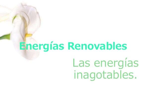 Energías Renovables Las energías inagotables.