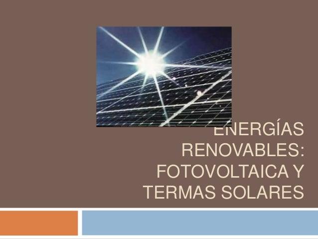 ENERGÍAS RENOVABLES: FOTOVOLTAICA Y TERMAS SOLARES