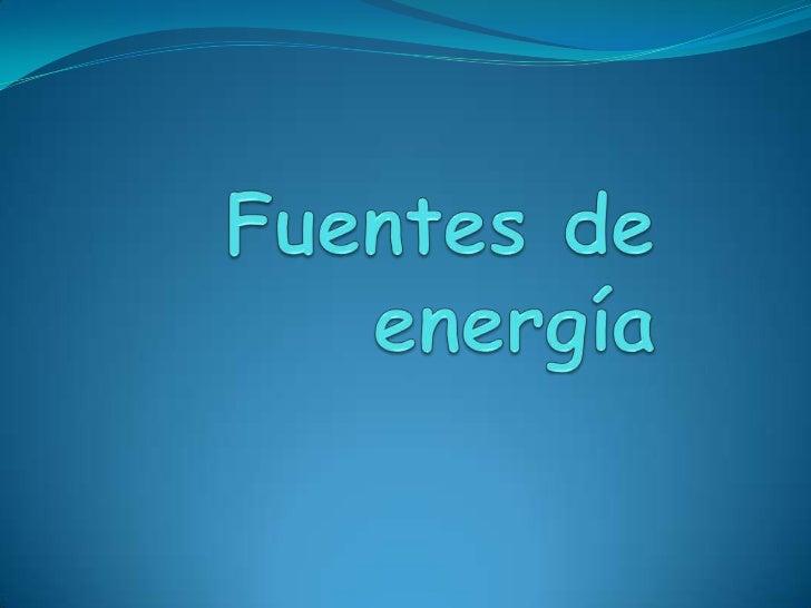 Las fuentes de energía son los recursos de muy distinto tipo existentesen la naturaleza de los que la Humanidad puede obte...