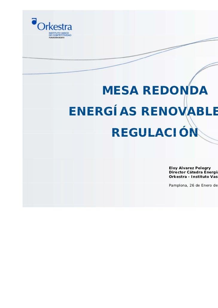 MESA REDONDAENERGÍAS RENOVABLES Y     REGULACIÓN            Eloy Alvarez Pelegry            Director Cátedra Energía      ...