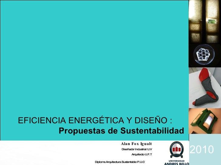 2010 Alan Fox Igualt Diseñador Industrial U.V Arquitecto U.F.T Diploma Arquitectura Sustentable P.U.C   EFICIENCIA ENERGÉT...