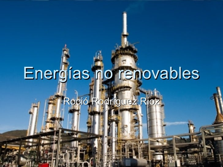 Energías no renovables Roció Rodríguez Rioz