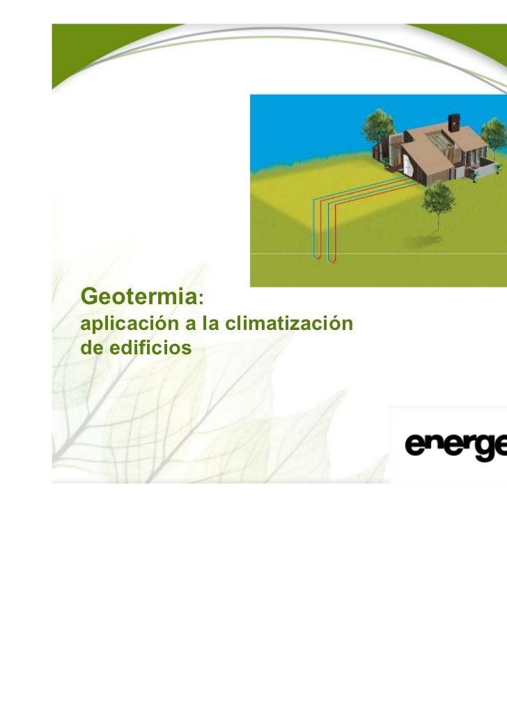 Geotermia:aplicación a la climatizaciónde edificios